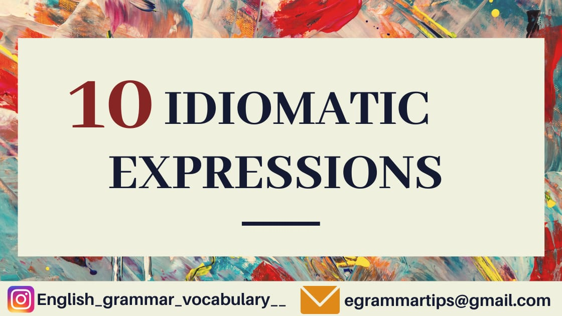 10 Idiomatic Expressions in English