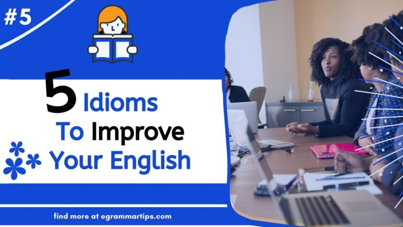 5 Idioms To Improve Your English