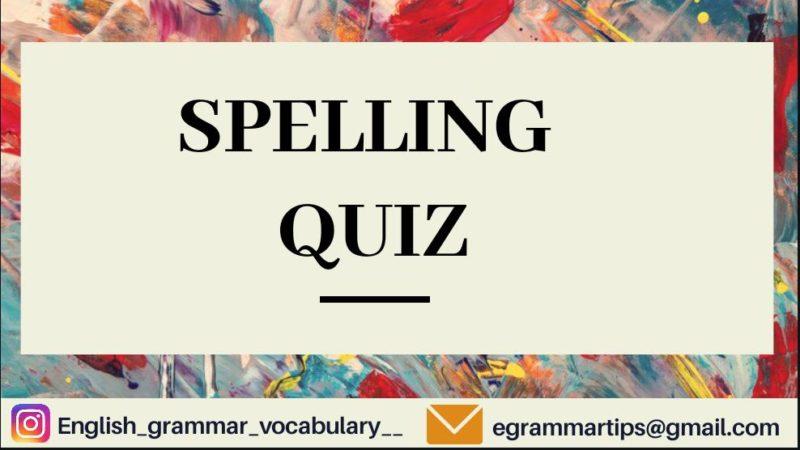 Quiz 15 : Spelling Quiz