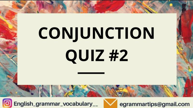 Quiz 24 : Conjuctions Quiz #2