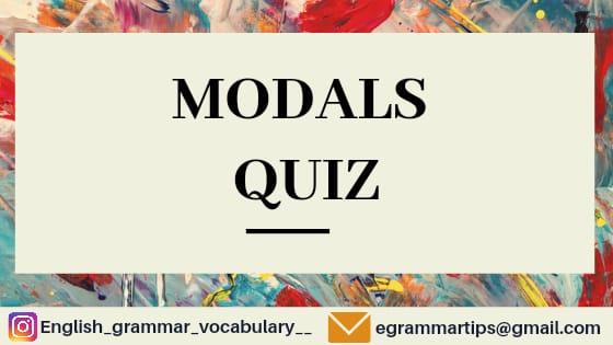 Quiz 28 : Modals quiz