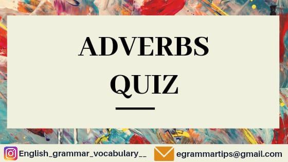 Quiz 29 : Adverbs Quiz
